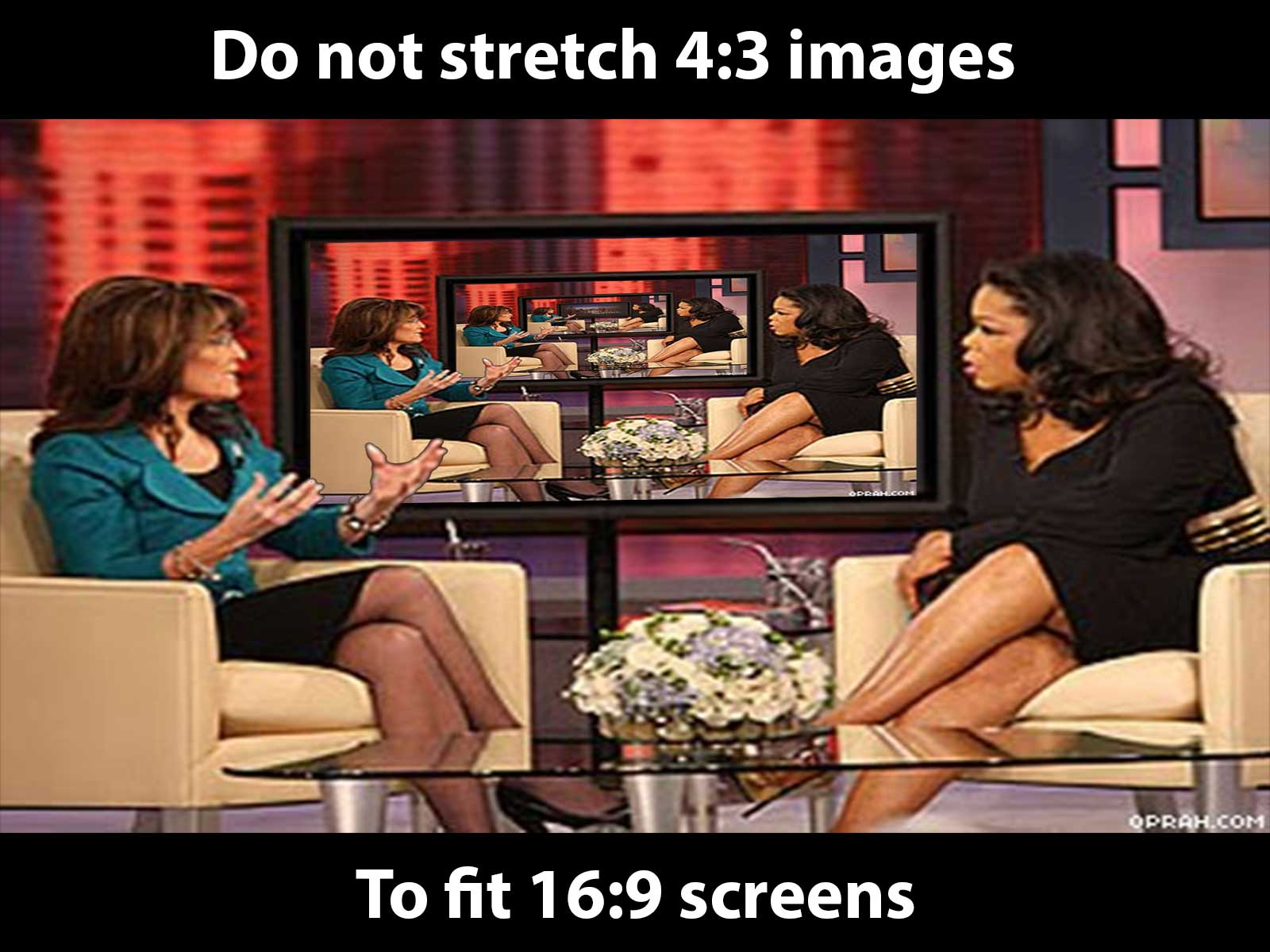 Do not stretch 4:3 images to fit 16:9 screens