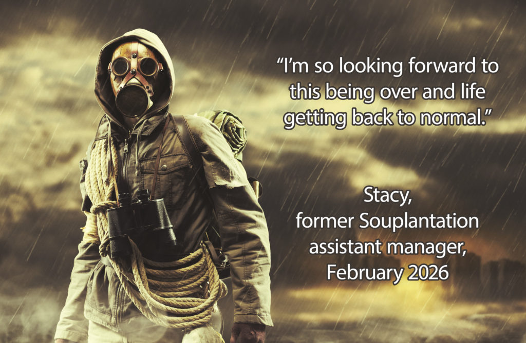 """""""I'm so looking forward to this being over and life getting back to normal."""" -- Stacy, former Souplantation assistant manager, February 2026"""